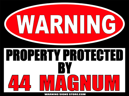 44 MAGNUM PROPERTY PROTECTED BY WARNING SIGN