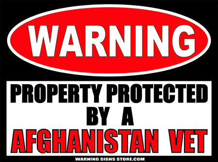 AFGHANISTAN VETERAN PROPERTY PROTECTED BY WARNING SIGN