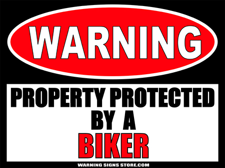 BIKER PROPERTY PROTECTED BY WARNING SIGN