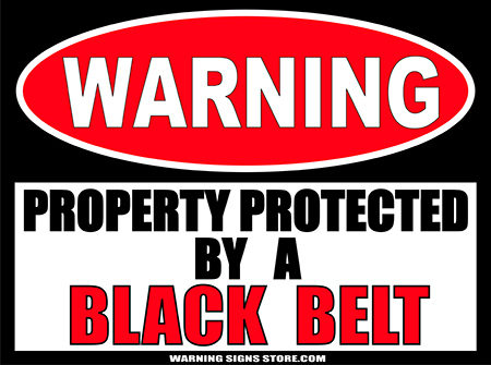 BLACK_BELT___PROPERTY_PROTECTED_BY_WARNING_SIGN