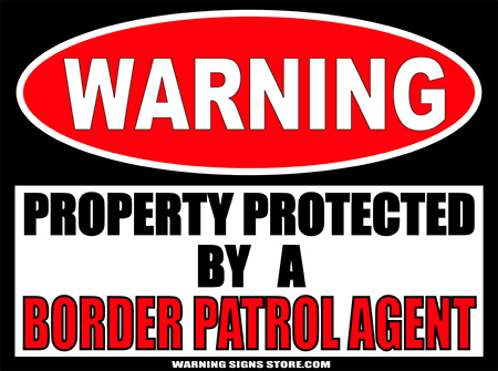 BORDER PATROL  PROPERTY PROTECTED BY WARNING SIGN