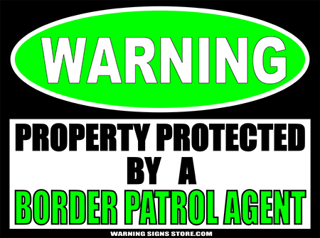 BORDER PATROL2 PROPERTY PROTECTED BY WARNING SIGN