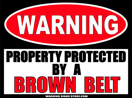 BROWN_BELT___PROPERTY_PROTECTED_BY_WARNING_SIGN