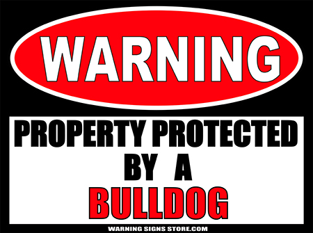 BULLDOG  PROPERTY PROTECTED BY WARNING SIGN