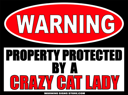 CRAZY CAT LADY  PROTECTED BY WARNING SIGN
