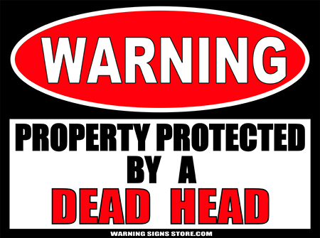 DEAD HEAD  PROPERTY PROTECTED BY WARNING SIGN