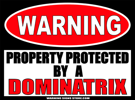 DOMINATRIX PROPERTY PROTECTED BY WARNING SIGN