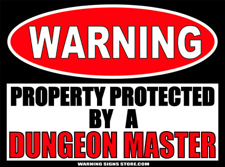 DUNGEON MASTER PROPERTY PROTECTED BY WARNING SIGN