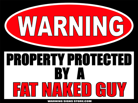 FAT NAKED GUY  PROPERTY PROTECTED BY WARNING SIGN