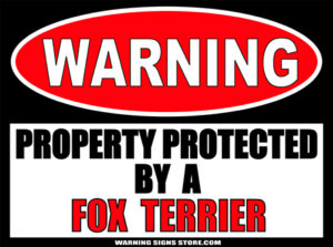 FOX TERRIER PROPERTY PROTECTED BY WARNING SIGN