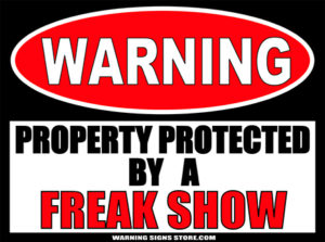 FREAK SHOW PROPERTY PROTECTED BY WARNING SIGN