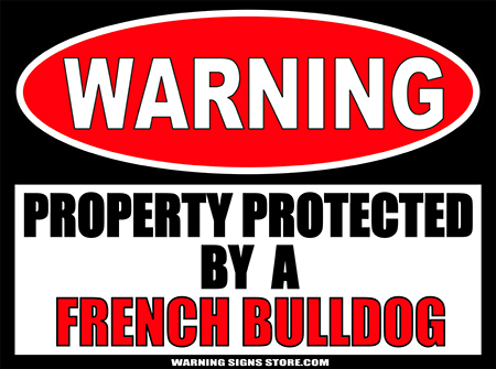 FRENCH BULLDOG PROPERTY PROTECTED BY WARNING SIGN