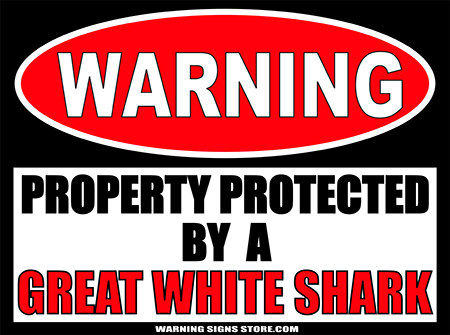 GREAT WHITE SHARK PROPERTY PROTECTED BY WARNING SIGN