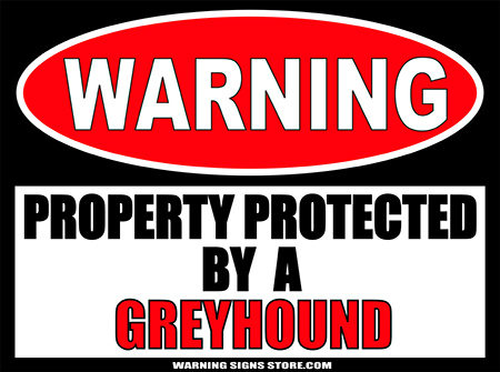 GREYHOUND PROPERTY PROTECTED BY WARNING SIGN