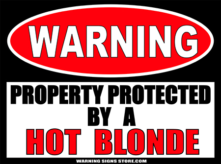 HOT BLONDE  PROPERTY PROTECTED BY WARNING SIGN