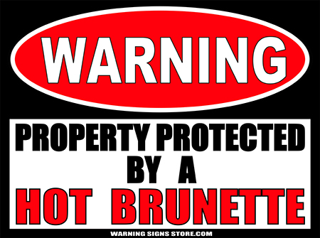 HOT BRUNETTE  PROPERTY PROTECTED BY WARNING SIGN