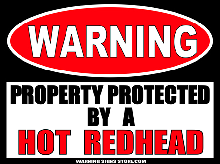 HOT REDHEAD  PROPERTY PROTECTED BY WARNING SIGN