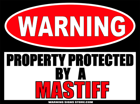 MASTIFF  PROPERTY PROTECTED BY WARNING SIGN