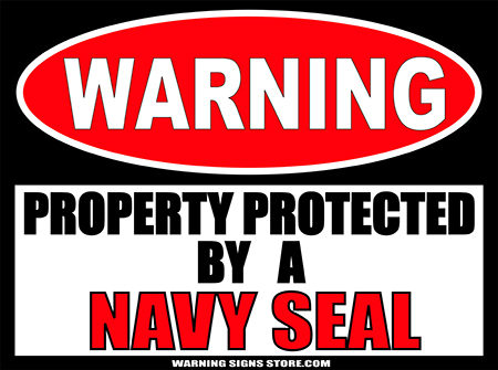 NAVY SEAL PROPERTY PROTECTED BY WARNING SIGN