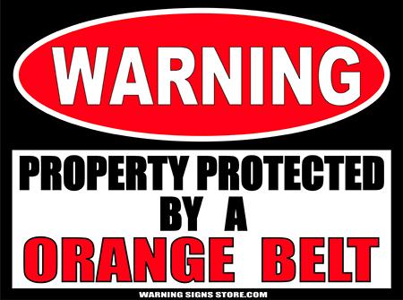 ORANGE__BELT___PROPERTY_PROTECTED_BY_WARNING_SIGN