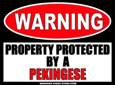 PEKINGESE PROPERTY PROTECTED BY WARNING SIGN