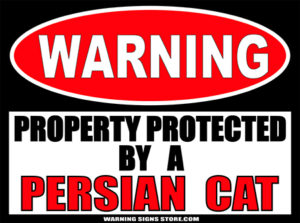 PERSIAN CAT PROPERTY PROTECTED BY WARNING SIGN