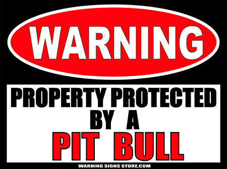 PIT BULL PROPERTY PROTECTED BY WARNING SIGN
