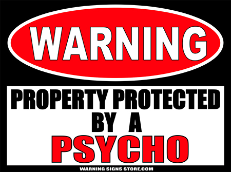 PSYCHO PROPERTY PROTECTED BY WARNING SIGN