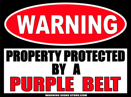 PURPLE__BELT___PROPERTY_PROTECTED_BY_WARNING_SIGN