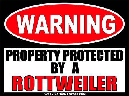 ROTTWEILER  PROPERTY PROTECTED BY WARNING SIGN