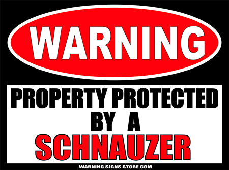 SCHNAUZER PROPERTY PROTECTED BY WARNING SIGN
