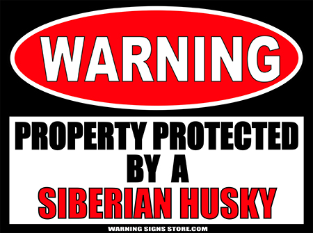 SIBERIAN HUSKY PROPERTY PROTECTED BY WARNING SIGN