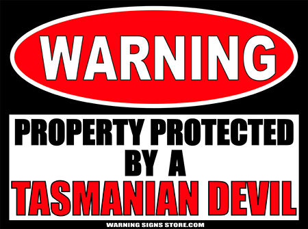 TASMANIAN DEVIL PROPERTY PROTECTED BY WARNING SIGN2