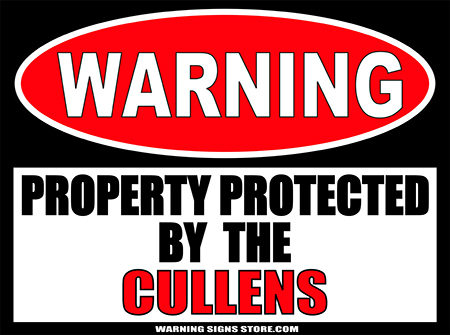 THE CULLENS PROPERTY PROTECTED BY WARNING SIGN