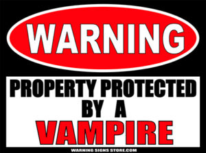 VAMPIRE PROPERTY PROTECTED BY WARNING SIGN