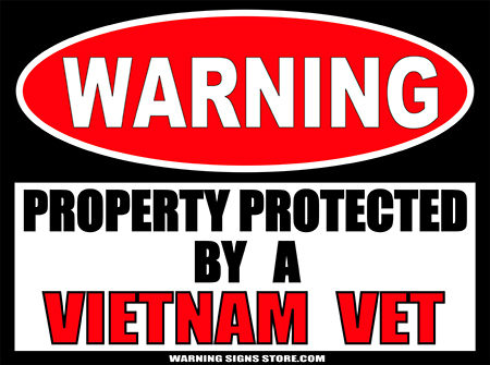 VIETNAM VETERAN PROPERTY PROTECTED BY WARNING SIGN