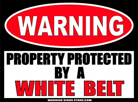 WHITE__BELT___PROPERTY_PROTECTED_BY_WARNING_SIGN