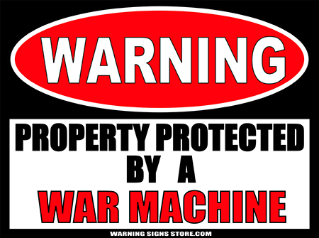 War Machine PROPERTY PROTECTED BY WARNING SIGN