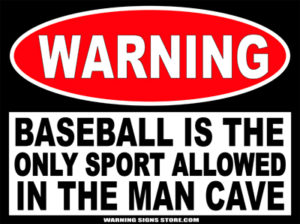 Baseball Only in the Man Cave